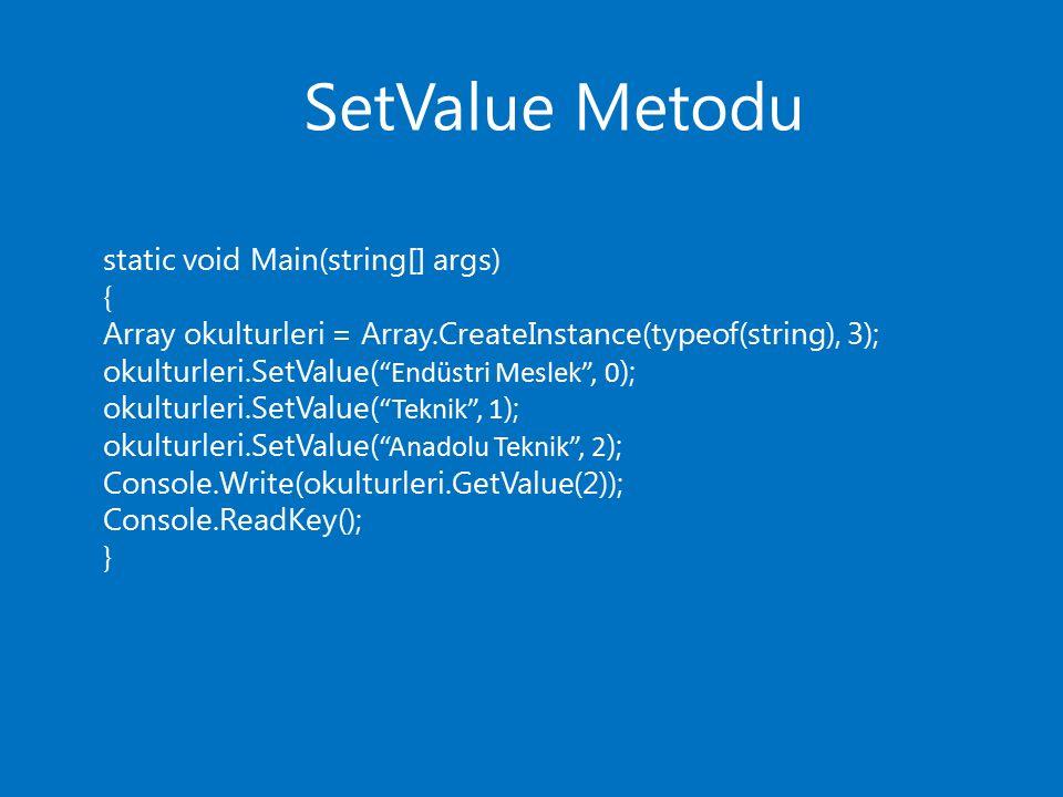 SetValue Metodu static void Main(string[] args) {